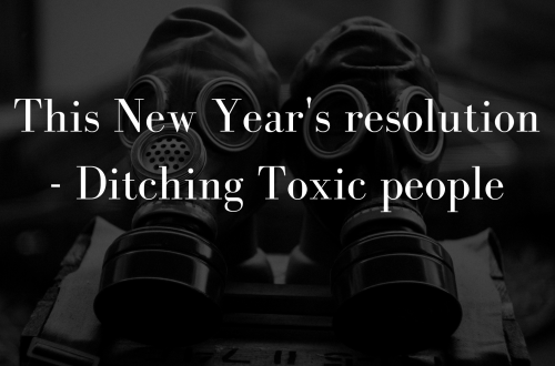 This New Years Resolution - Ditching Toxic Peop;e